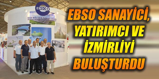 EBSO sanayici, yatırımcı ve İzmirliyi buluşturdu