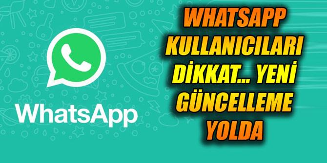Whatsapp kullanıcıları dikkat... Yeni güncelleme yolda