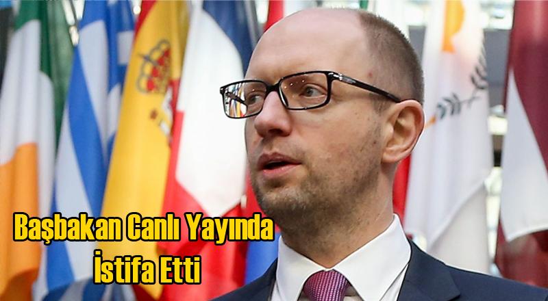 Ukrayna Başbakanı Yatsenyuk Canlı Yayında İstifa Etti