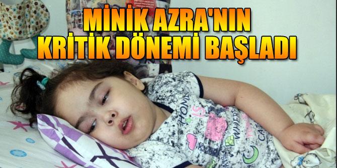 Minik Azra'nın kritik dönemi başladı
