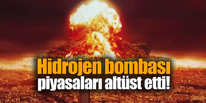 Hidrojen bombası piyasaları altüst etti!