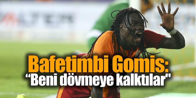 """Bafetimbi Gomis: """"Beni dövmeye kalktılar"""""""