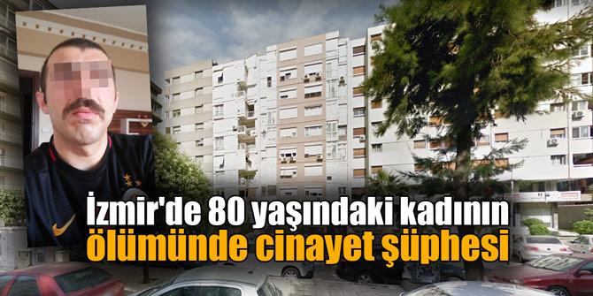 İzmir'de 80 yaşındaki kadının ölümünde cinayet şüphesi