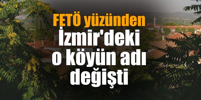 FETÖ yüzünden İzmir'deki o köyün adı değişti