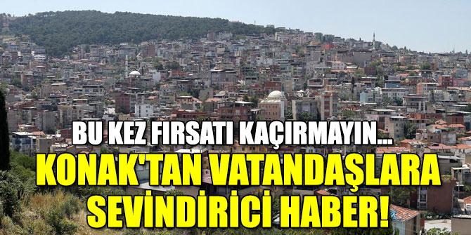Konak'tan vatandaşlara sevindirici haber!