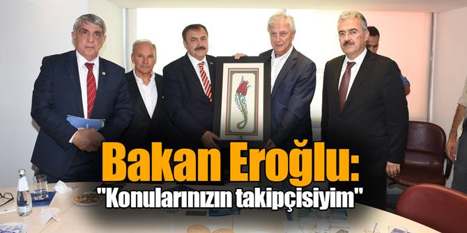 """Bakan Eroğlu: """"Konularınızın takipçisiyim"""""""