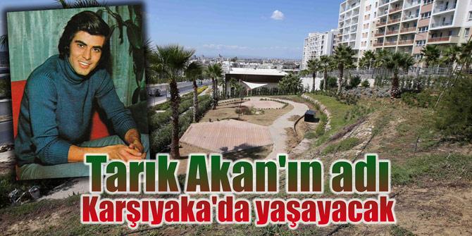 Tarık Akan'ın adı Karşıyaka'da yaşayacak