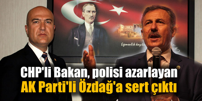 CHP'li Bakan, polisi azarlayan AK Parti'li Özdağ'a sert çıktı