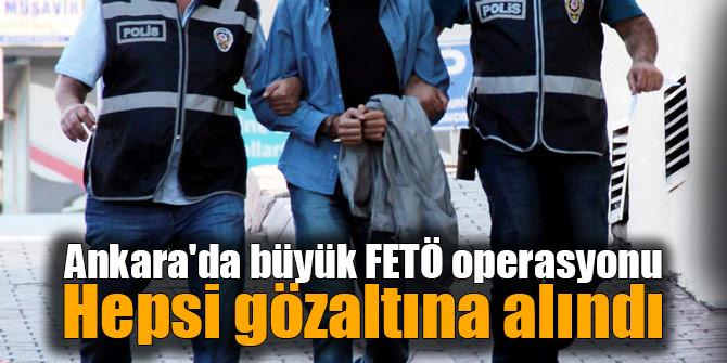 Ankara'da büyük FETÖ operasyonu... Hepsi gözaltına alındı