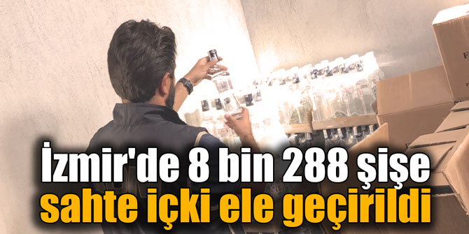 İzmir'de 8 bin 288 şişe sahte içki ele geçirildi