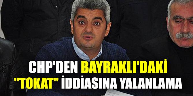"""CHP'den Bayraklı'daki """"Tokat"""" İddiasına Yalanlama"""