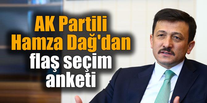 AK Partili Hamza Dağ'dan flaş seçim anketi