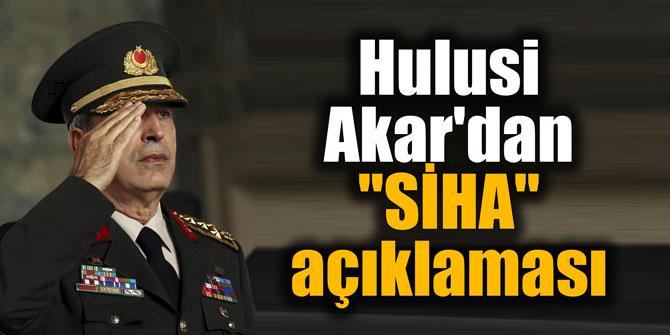 """Hulusi Akar'dan """"SİHA"""" açıklaması"""
