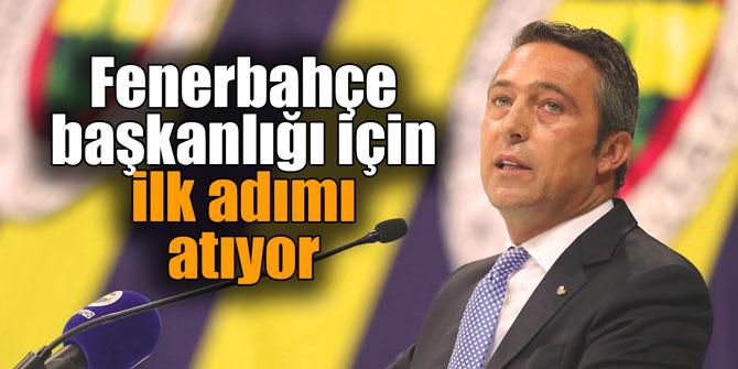 Ali Koç, Fenerbahçe başkanlığı için ilk adımı atıyor