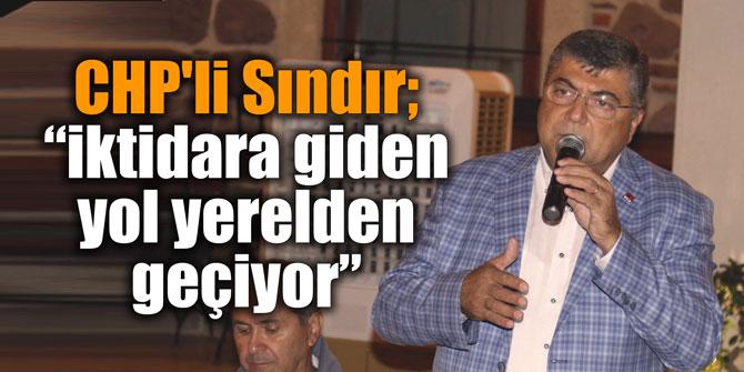 """CHP'li Sındır; """"iktidara giden yol yerelden geçiyor"""""""