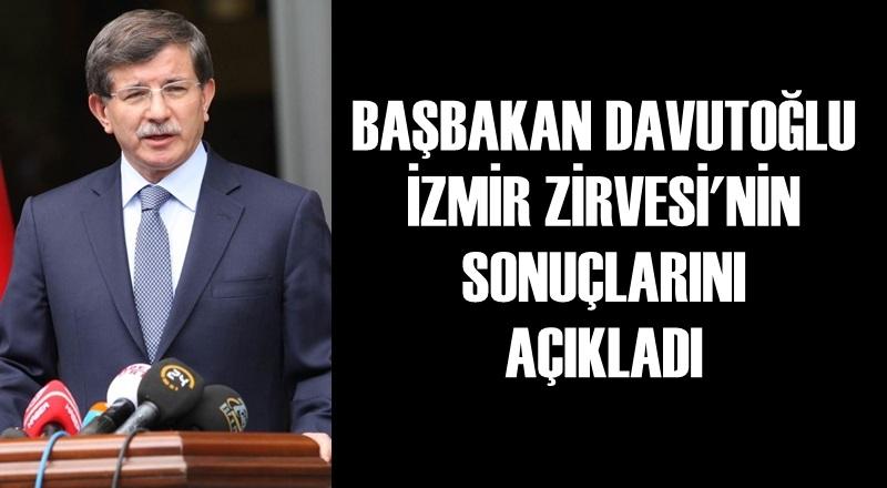 Başbakan Davutoğlu, İzmir Zirvesi'nin Sonuçlarını Açıkladı