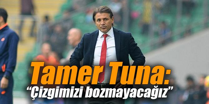 "Tamer Tuna: ""Çizgimizi bozmayacağız"""