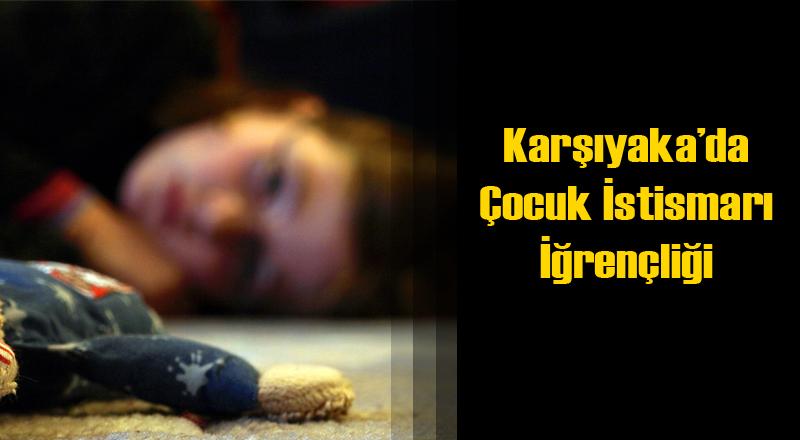 Karşıyaka'da Erkek Çocuğuna Cinsel Tacizde Bulunan Kişi Yakalandı