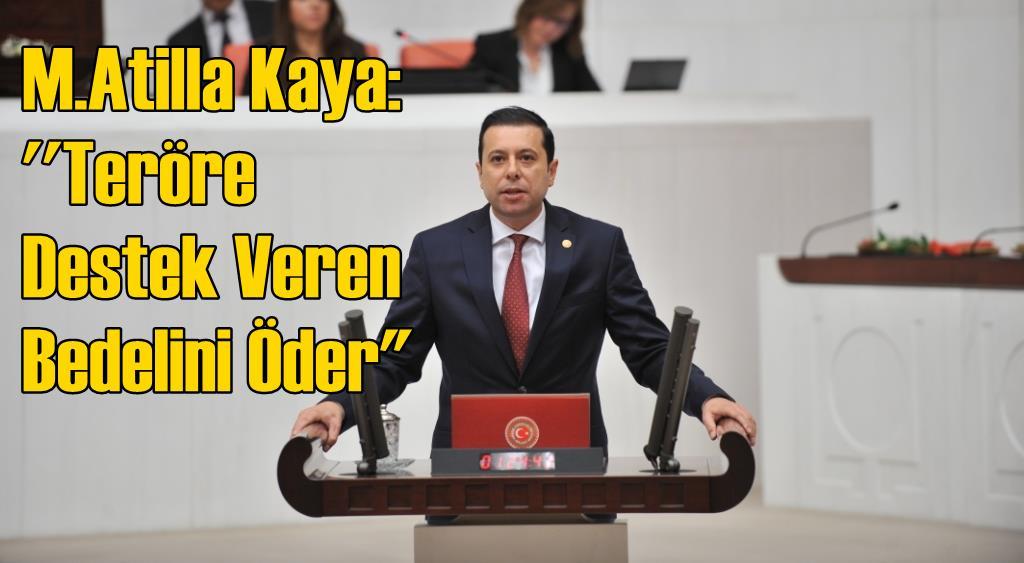 M. Atilla Kaya: ''Teröre Destek Veren Bedelini Öder''