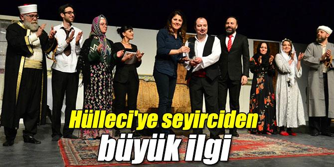 HÜLLECİ'YE SEYİRCİDEN BÜYÜK İLGİ