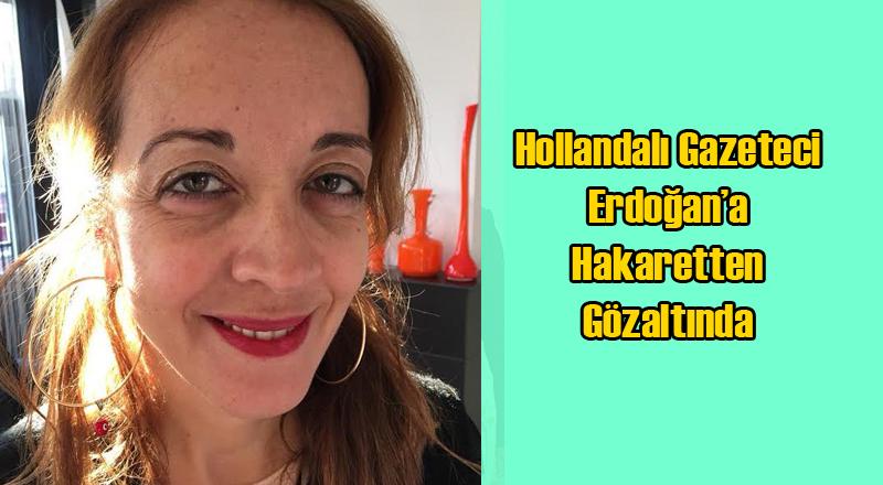 Türk Asıllı Hollandalı Gazeteci Erdoğan'a Hakaretten Gözaltında