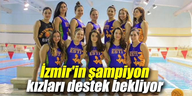 İzmir'in şampiyon kızları destek bekliyor