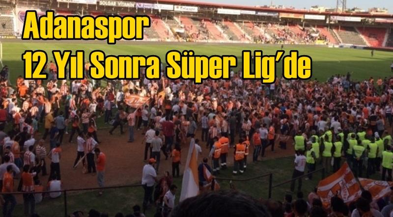 Adanaspor 12 Yıl Sonra Süper Lig'de
