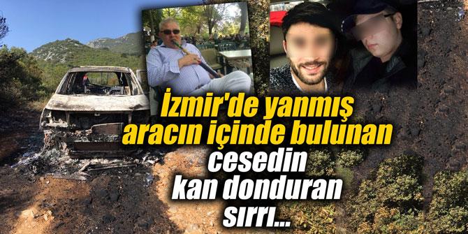 İzmir'de yanmış aracın içinde bulunan cesedin kan donduran sırrı...