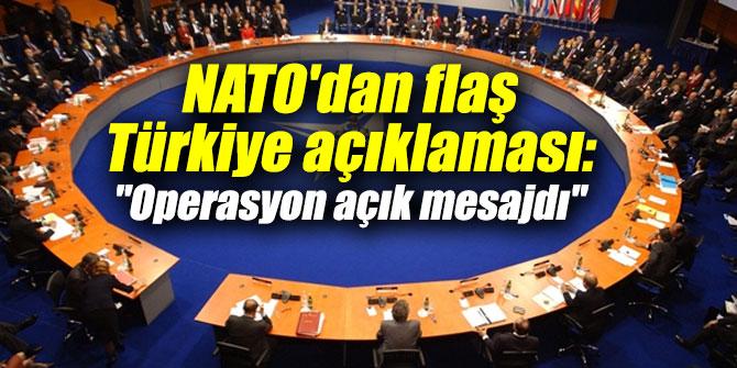 """NATO'dan flaş Türkiye açıklaması: """"Operasyon açık mesajdı"""""""