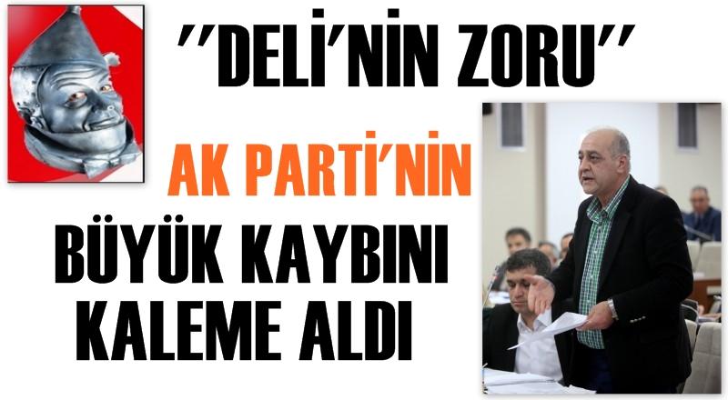 ''Deli'nin Zoru'' AK Parti'nin Büyük Kaybını Kaleme Aldı