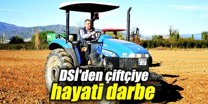 DSİ'den çiftçiye hayati darbe