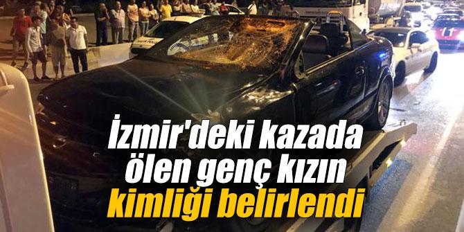 İzmir'deki kazada ölen genç kızın kimliği belirlendi