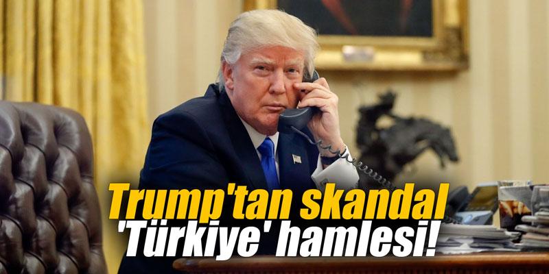 Trump'tan skandal 'Türkiye' hamlesi!