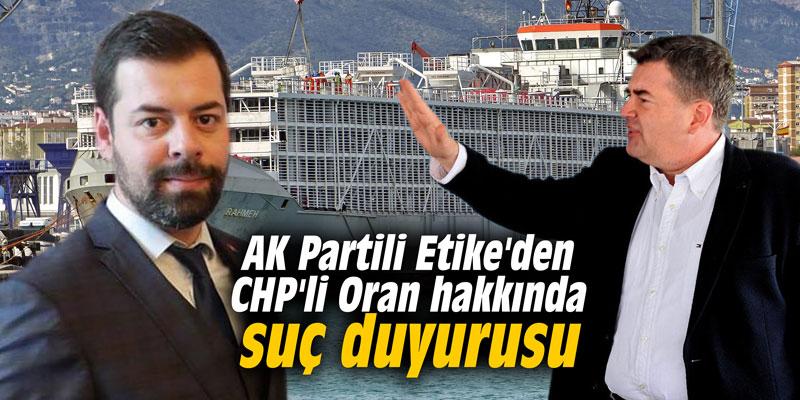 AK Partili Etike'den CHP'li Oran hakkında suç duyurusu