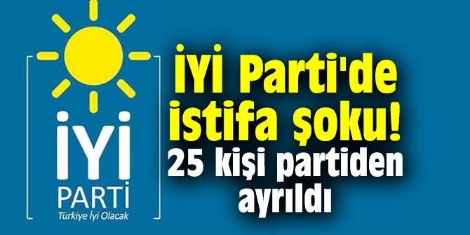 İYİ Parti'de istifa şoku! 25 kişi partiden ayrıldı