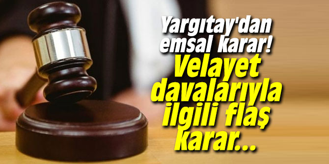 Yargıtay'dan emsal karar! Velayet davalarıyla ilgili flaş karar...