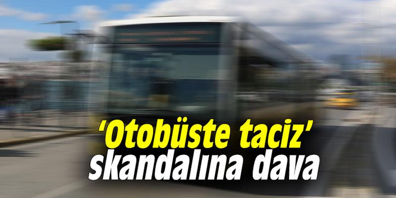 'Otobüste taciz' skandalına dava
