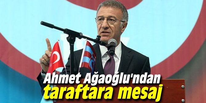 Ahmet Ağaoğlu'ndan taraftara mesaj