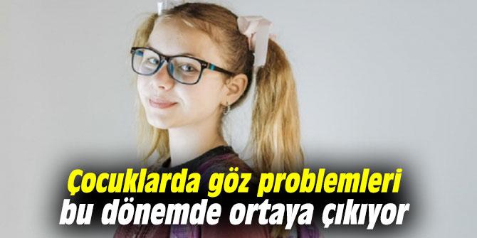 Çocuklarda göz problemleri bu dönemde ortaya çıkıyor