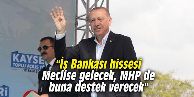 """""""İş Bankası hissesi Meclise gelecek, MHP de buna destek verecek"""""""