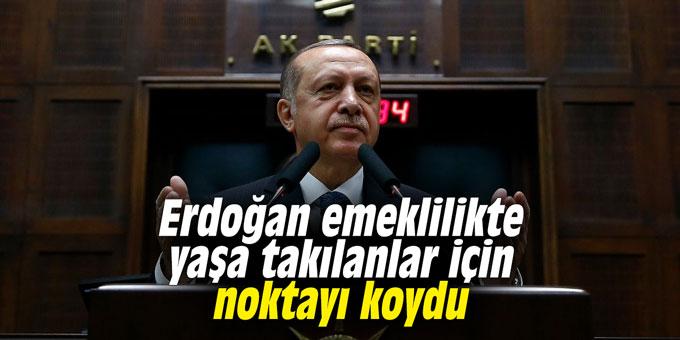 Erdoğan emeklilikte yaşa takılanlar için noktayı koydu