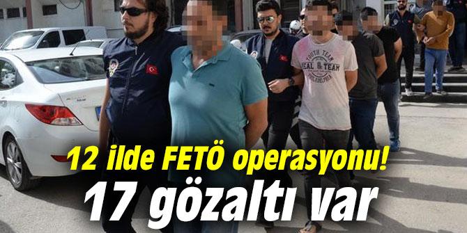 12 ilde FETÖ operasyonu: 17 gözaltı