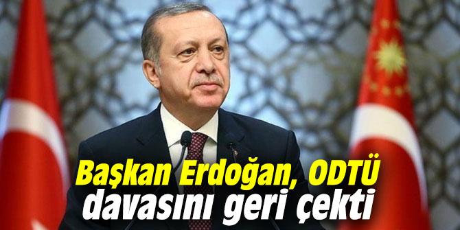 Başkan Erdoğan, ODTÜ davasını geri çekti