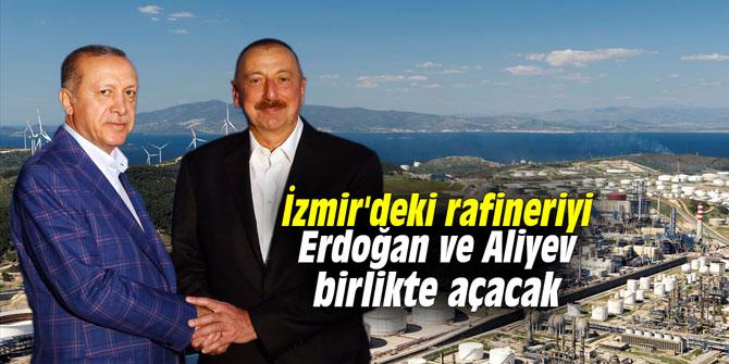 İzmir'deki rafineriyi Erdoğan ve Aliyev birlikte açacak