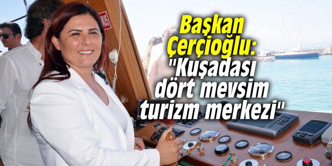 """Başkan Çerçioğlu: """"Kuşadası dört mevsim turizm merkezi"""""""