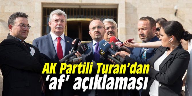 AK Partili Turan'dan 'af' açıklaması