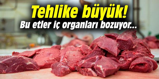 Dikkat! Tehlike büyük! Bu etler iç organları bozuyor...