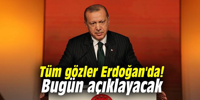 Tüm gözler Erdoğan'da! Bugün açıklayacak