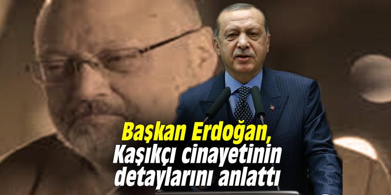 Başkan Erdoğan, Kaşıkçı cinayetinin detaylarını anlattı