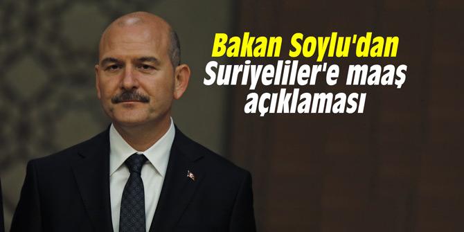 Bakan Soylu'dan Suriyeliler'e maaş açıklaması